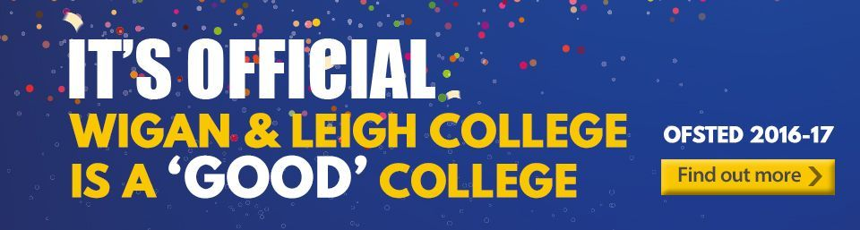 It's Official! Wigan & Leigh College is a 'GOOD' College. Find out more.